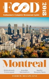 MONTREAL - 2018 - The Food Enthusiast s Complete Restaurant Guide