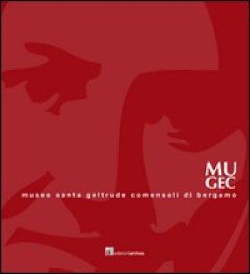 MUGEC. Museo Santa Geltrude Comensoli. Con DVD - Germana Crotti |