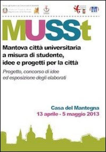 MUSSt. Mantova città universitaria a misura di studente. Idee e progetti per la città - G. Pecchini | Jonathanterrington.com