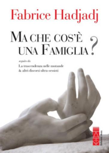 Ma che cos'è una famiglia? - Fabrice Hadjadj | Rochesterscifianimecon.com