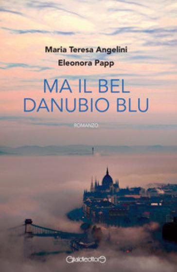 Ma il bel Danubio blu - Maria Teresa Angelini, Eleonora Papp - Libro -  Mondadori Store