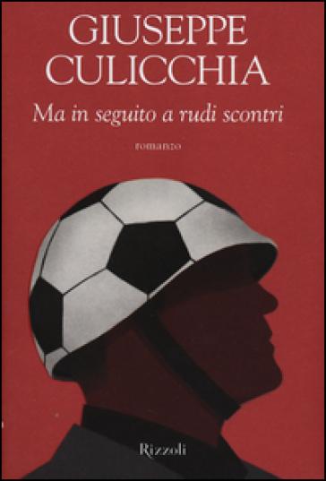 Ma in seguito a rudi scontri - Giuseppe Culicchia |