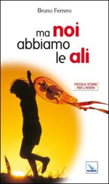 Ma noi abbiamo le ali - Bruno Ferrero pdf epub