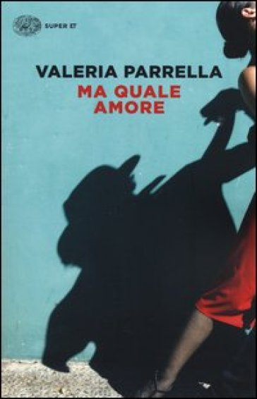Ma quale amore - Valeria Parrella |