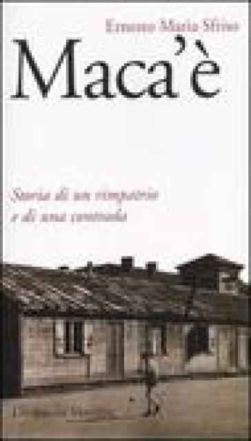 Maca'è. Storia di un rimpatrio e di una contrada - Ernesto Maria Sfriso | Kritjur.org