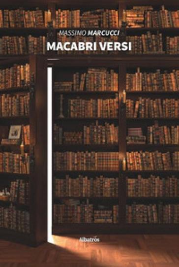 Macabri versi - Massimo Marcucci |