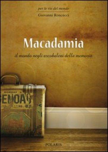 Macadamia. Il mondo negli arcobaleni della memoria - Giovanni Roncucci |
