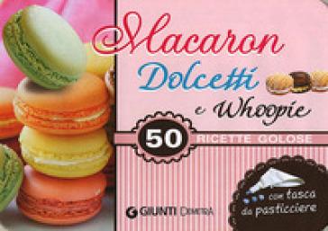 macaron dolcetti e whoopie 50 ricette golose
