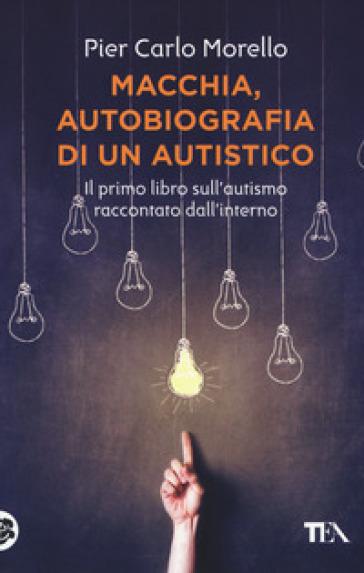 Macchia, autobiografia di un autistico - Pier Carlo Morello | Thecosgala.com