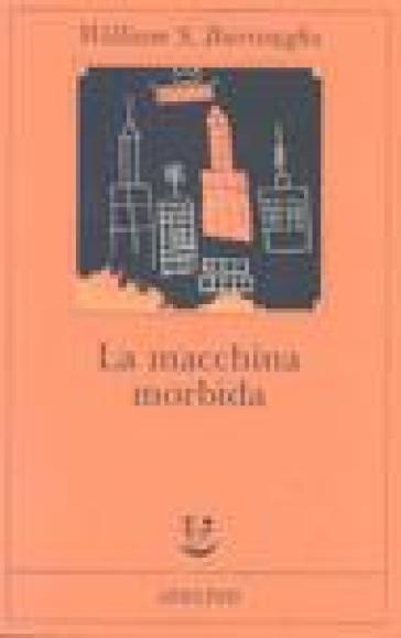 Macchina morbida (La) - William Burroughs  