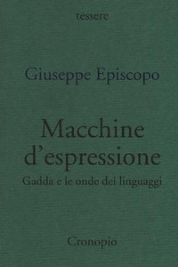 Macchine d'espressione. Gadda e le onde dei linguaggi - Giuseppe Episcopo | Rochesterscifianimecon.com