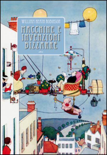Macchine e invenzioni bizzarre - William H. Robinson  