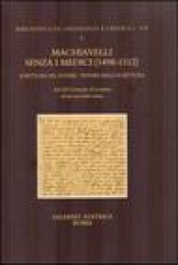 Machiavelli senza i Medici (1498-1512). Scrittura del potere/potere della scrittura. Atti del Convegno (Losanna, 18-20 novembre 2004) - J. J. Marchand  