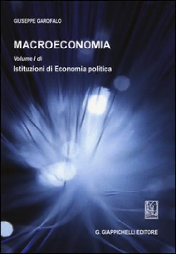 Macroeconomia. 1: Istituzioni di economia politica - Giuseppe Garofalo   Ericsfund.org