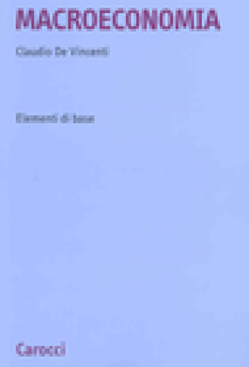 Macroeconomia. Elementi di base - Claudio De Vincenti   Thecosgala.com