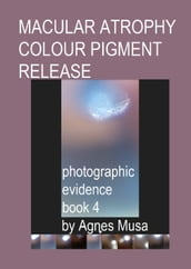 Macular Atrophy Colour Pigment Release, Photographic Evidence Book 4