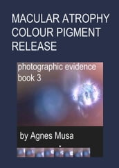 Macular Atrophy Colour Pigment Release, Photographic Evidence Book 3