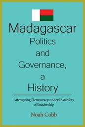 Madagascar Politics and Governance, A History