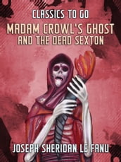 Madam Crowl s Ghost and the Dead Sexton