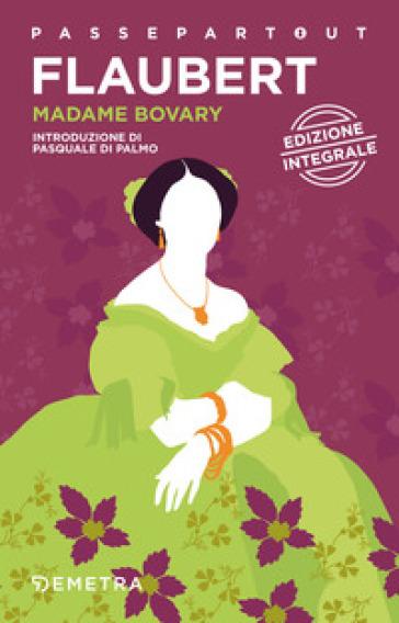 Madame Bovary. Ediz. integrale - Gustave Flaubert  