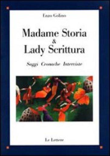 Madame Storia & Lady Scrittura. Saggi cronache interviste - Enzo Golino |