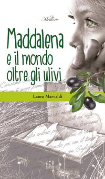 Maddalena ed il mondo oltre gli ulivi - Laura Marvaldi | Kritjur.org