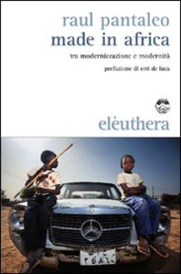Made in Africa. Tra modernizzazione e modernità - Raul Pantaleo  
