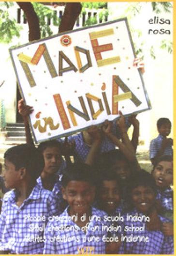 Made in India. Ediz. italiana, inglese e francese - Elisa Rosa |