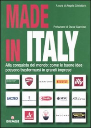 Made in Italy. Alla conquista del mondo: come le buone idee possono trasformarsi in grandi imprese - Angela Cristofaro |