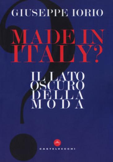 Made in Italy? Il lato oscuro della moda - Giuseppe Iorio |