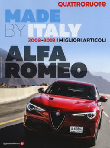 Made by Italy Alfa. 2008-2018. I migliori articoli. Quattroruote. Ediz. illustrata