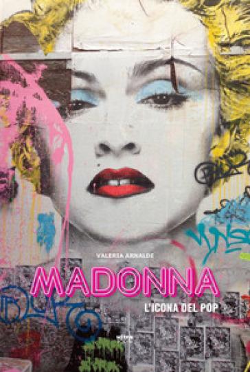 Madonna. L'icona del pop - Valeria Arnaldi |