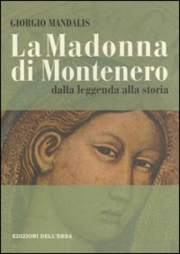La Madonna di Montenero. Dalla leggenda alla storia - Giorgio Mandalis |