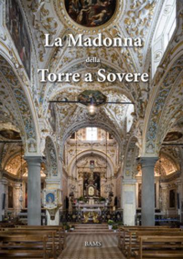 La Madonna della Torre a Sovere. Arte e devozione in un santuario mariano. Ediz. illustrata - M. Ibsen | Rochesterscifianimecon.com