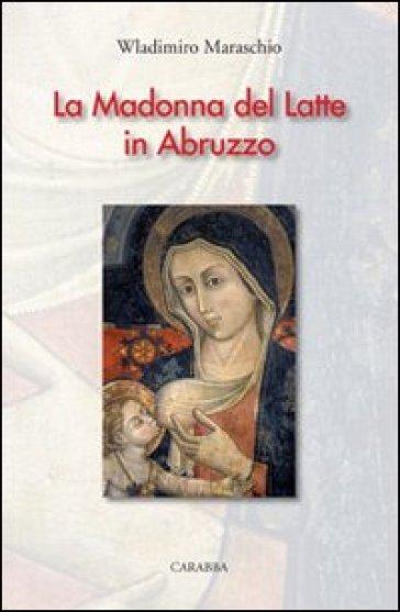 La Madonna del latte in Abruzzo - Wladimiro Maraschio |