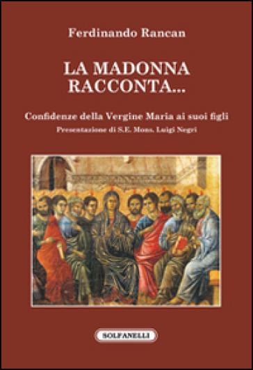 La Madonna racconta... Confidenze della Vergine Maria ai suoi figli - Ferdinando Rancan |