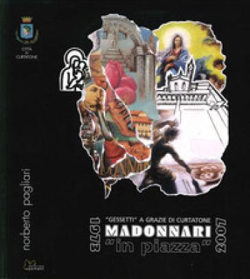 Madonnari «in piazza». 1973-2007 - Norberto Pagliari  