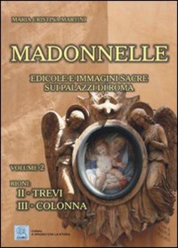 Madonnelle. Edicole e immagini sacre sui palazzi di Roma. Ediz. illustrata. 2. - Maria Cristina Martini |