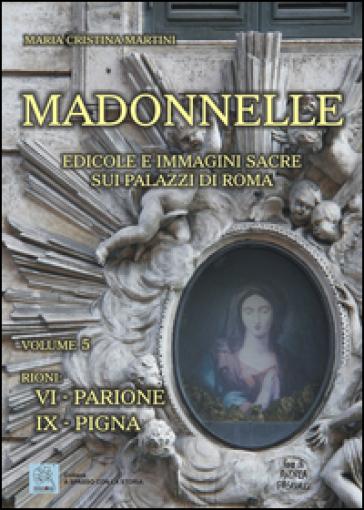 Madonnelle. Edicole e immagini sacre sui palazzi di Roma. Ediz. illustrata. 5. - Maria Cristina Martini |