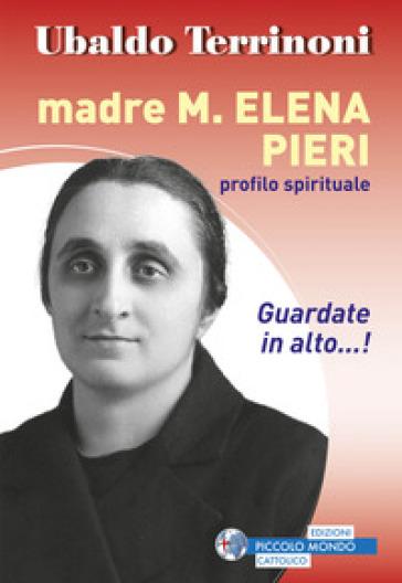 Madre M. Elena Pieri. Profilo spirituale - Ubaldo Terrinoni pdf epub