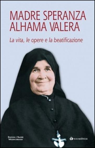 Madre Speranza Alhama Valera. La vita, le opere e la beatificazione - Gabriele Rossi |