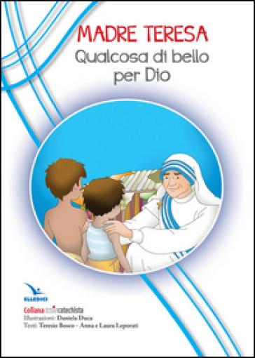 Madre Teresa. Qualcosa di bello per Dio