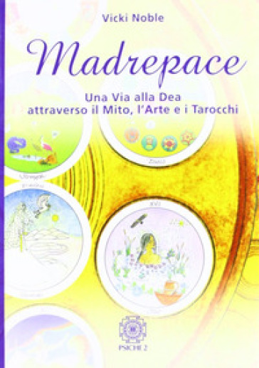 Madrepace. Una via alla dea attraverso il mito, l'arte e i tarocchi - Vicki Noble | Jonathanterrington.com