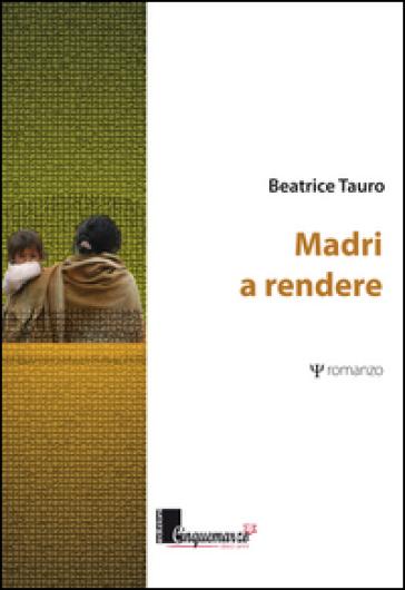 Madri a rendere - Beatrice Tauro |