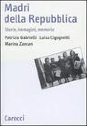 Madri della repubblica. Storia, immagini, memorie - Patrizia Gabrielli pdf epub