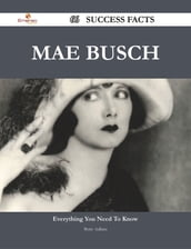 Mae Busch 66 Success Facts - Everything you need to know about Mae Busch