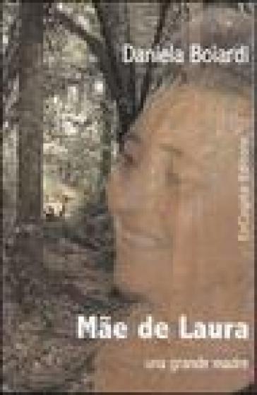 Mae de Laura. Una grande madre - Daniela Boiardi  