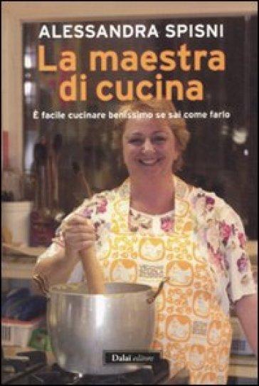 Maestra di cucina. È facile cucinare benissimo se sai come farlo (La) - Alessandra Spisni | Thecosgala.com