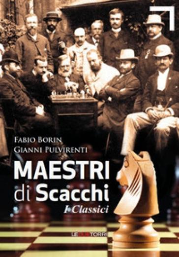 Maestri di scacchi. I classici - Fabio Borin |