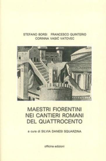 Maestri fiorentini nei cantieri romani del '400 - Stefano Borsi  
